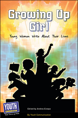 Growing Up Girl: Young Women Write About Their Lives ...